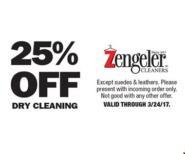 25% Off Dry Cleaning. Except suedes & leathers. Please present with incoming order only. Not good with any other offer. Valid Through 3/24/17.