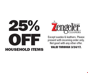 25% Off Household Items. Except suedes & leathers. Please present with incoming order only. Not good with any other offer. Valid Through 3/24/17.