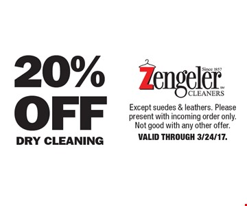 20% Off Dry Cleaning. Except suedes & leathers. Please present with incoming order only. Not good with any other offer. Valid Through 3/24/17.