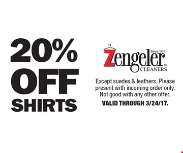 20% Off Shirts. Except suedes & leathers. Please present with incoming order only. Not good with any other offer. Valid Through 3/24/17.