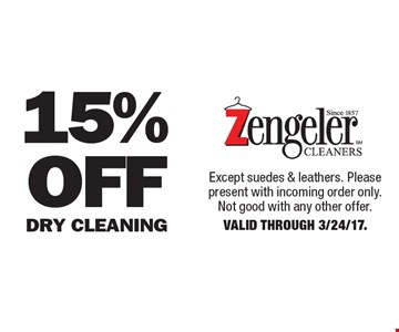 15% Off Dry Cleaning. Except suedes & leathers. Please present with incoming order only. Not good with any other offer. Valid Through 3/24/17.