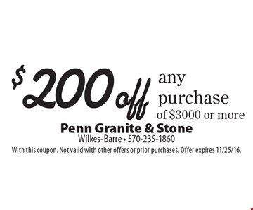 $200 off any purchase of $3000 or more. With this coupon. Not valid with other offers or prior purchases. Offer expires 11/25/16.