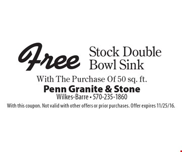 Free Stock Double Bowl Sink With The Purchase Of 50 sq. ft. With this coupon. Not valid with other offers or prior purchases. Offer expires 11/25/16.