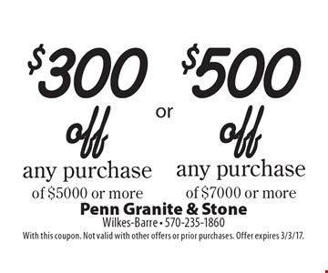 $300 off any purchase of $5000 or more or $500 off any purchase of $7000 or more. With this coupon. Not valid with other offers or prior purchases. Offer expires 3/3/17.