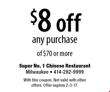 $8 off any purchase of $70 or more. With this coupon. Not valid with other offers. Offer expires 2-3-17.