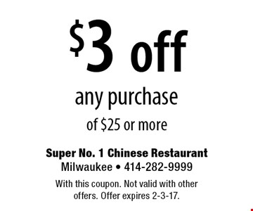 $3 off any purchase of $25 or more. With this coupon. Not valid with other offers. Offer expires 2-3-17.
