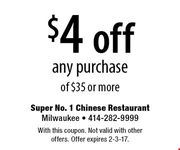 $4 off any purchase of $35 or more. With this coupon. Not valid with other offers. Offer expires 2-3-17.