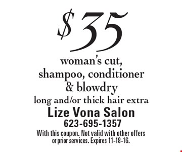 $35 woman's cut, shampoo, conditioner & blowdry long and/or thick hair extra. With this coupon. Not valid with other offers or prior services. Expires 11-18-16.