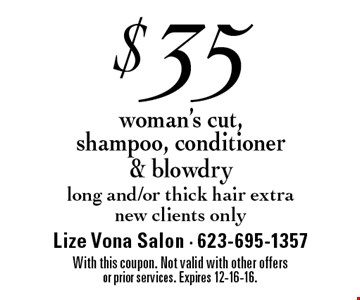 $35 woman's cut, shampoo, conditioner & blowdry. Long and/or thick hair extra. New clients only. With this coupon. Not valid with other offers or prior services. Expires 12-16-16.