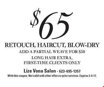 $65 RETOUCH, HAIRCUT, BLOW-DRY. ADD A PARTIAL WEAVE FOR $30. LONG HAIR EXTRA, FIRST-TIME CLIENTS ONLY. With this coupon. Not valid with other offers or prior services. Expires 2-6-17.