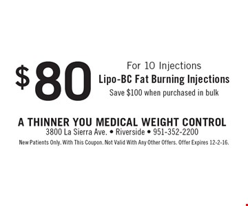 $80 Lipo-BC Fat Burning Injections. Save $100 when purchased in bulkFor 10 Injections. New Patients Only. With This Coupon. Not Valid With Any Other Offers. Offer Expires 12-2-16.