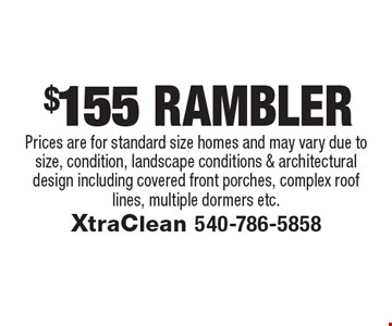 $155 RambLer. Prices are for standard size homes and may vary due to size, condition, landscape conditions & architectural design including covered front porches, complex roof lines, multiple dormers etc..