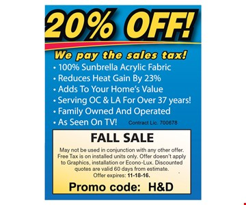 FALL SALE 20% Off, We Pay The Sales Tax! May not be used in conjunction with any other offer. Free Tax is on installed units only. Offer doesn't apply to Graphics, installation or Econo-Lux. Discounted quotes are valid 60 days from estimate.Offer expires: 11-18-16.