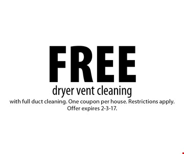 Free dryer vent cleaning with full duct cleaning. One coupon per house. Restrictions apply. Offer expires 2-3-17.