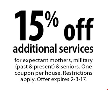 15% off additional services. for expectant mothers, military (past & present) & seniors. One coupon per house. Restrictions apply. Offer expires 2-3-17.