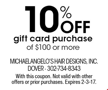 10% Off gift card purchase of $100 or more. With this coupon. Not valid with other offers or prior purchases. Expires 2-3-17.