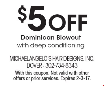 $5 Off Dominican Blowout with deep conditioning. With this coupon. Not valid with other offers or prior services. Expires 2-3-17.