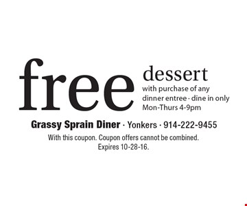 Free dessert with purchase of any dinner entree. Dine in only Mon-Thurs 4-9pm. With this coupon. Coupon offers cannot be combined. Expires 10-28-16.