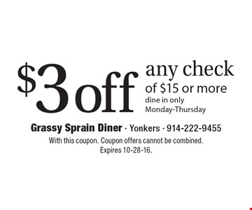$3 off any check of $15 or more. Dine in only Monday-Thursday. With this coupon. Coupon offers cannot be combined. Expires 10-28-16.