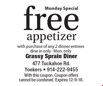 Free appetizer with purchase of any 2 dinner entrees. Dine in only, Mon. only . With this coupon. Coupon offers cannot be combined. Expires 12-9-16.