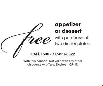 Free appetizer or dessert with purchase of two dinner plates. With this coupon. Not valid with any other discounts or offers. Expires 1-27-17.