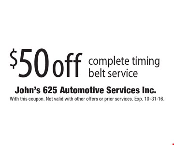$50 off complete timing belt service. With this coupon. Not valid with other offers or prior services. Exp. 10-31-16.