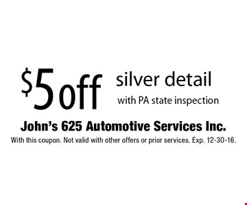 $5 off silver detail with PA state inspection. With this coupon. Not valid with other offers or prior services. Exp. 12-30-16.