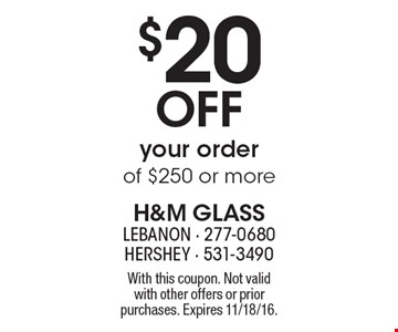 $20 OFF your order of $250 or more. With this coupon. Not valid with other offers or prior purchases. Expires 11/18/16.