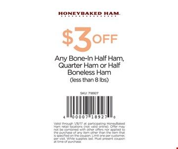 $3 off any bone-in half ham, quarter ham or half boneless ham