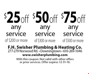 $75 off any service of $500 or more. $50 off any service of $300 or more. $25 off any service of $200 or more. With this coupon. Not valid with other offers or prior services. Offer expires 12-31-16.