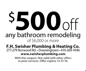 $500 off any bathroom remodeling of $6,000 or more. With this coupon. Not valid with other offers or prior services. Offer expires 12-31-16.