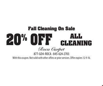 Fall Cleaning On Sale 20% OFF ALL CLEANING. With this coupon. Not valid with other offers or prior services. Offer expires 12-9-16.