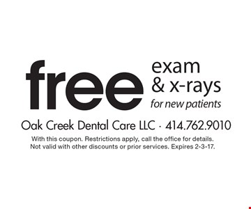 Free exam & x-rays for new patients. With this coupon. Restrictions apply, call the office for details. Not valid with other discounts or prior services. Expires 2-3-17.