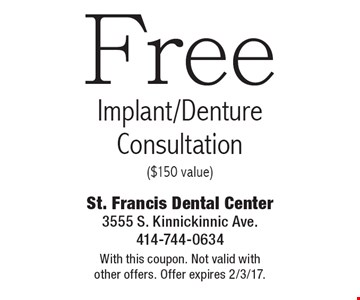 Free Implant/Denture Consultation ($150 value). With this coupon. Not valid with other offers. Offer expires 2/3/17.