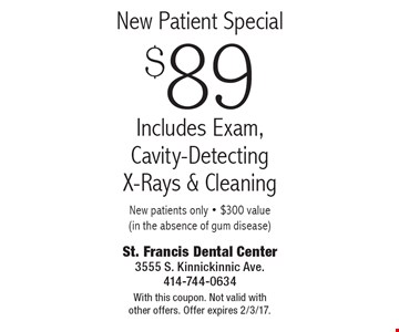 New Patient Special $89 Includes Exam, Cavity-Detecting X-Rays & Cleaning New patients only - $300 value (in the absence of gum disease). With this coupon. Not valid with other offers. Offer expires 2/3/17.