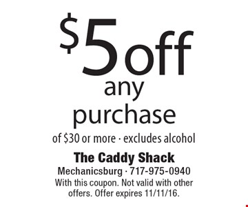 $5 off any purchase of $30 or more - excludes alcohol. With this coupon. Not valid with other offers. Offer expires 11/11/16.