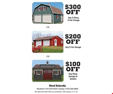 $300 off Any 2-Story, 2-Car Garage OR $200 off Any 2-Car Garage OR $100 off Any Shed, Garage Or Gazebo. Not valid with other offers or promotions. Offer expires 11-11-16.