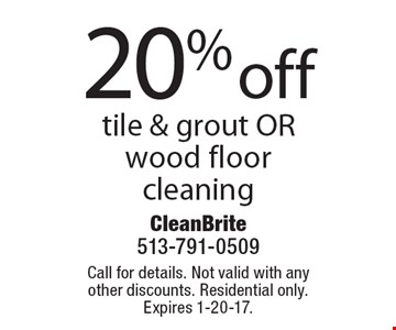 20% off tile & grout OR wood floor cleaning. Call for details. Not valid with any other discounts. Residential only. Expires 1-20-17.