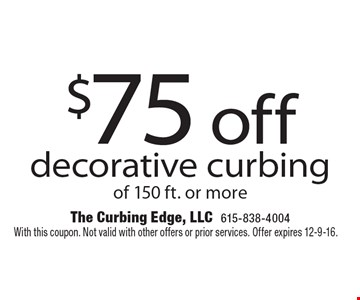 $75 off decorative curbing of 150 ft. or more. With this coupon. Not valid with other offers or prior services. Offer expires 12-9-16.