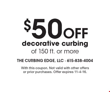 $50 Off decorative curbing of 150 ft. or more. With this coupon. Not valid with other offersor prior purchases. Offer expires 11-4-16.