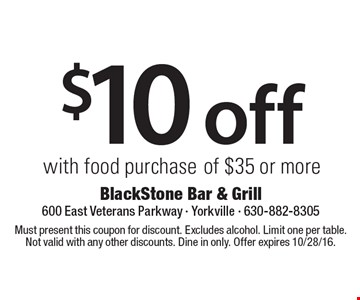 $10 off with food purchase of $35 or more. Must present this coupon for discount. Excludes alcohol. Limit one per table. Not valid with any other discounts. Dine in only. Offer expires 10/28/16.