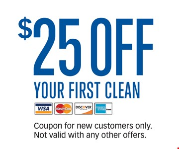 $25 off Your First Clean. Coupon for new customers only. Not valid with any other offers. Expires 2-24-17.