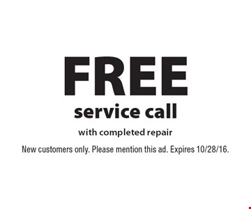 FREE service call with completed repair. New customers only. Please mention this ad. Expires 10/28/16.