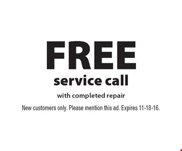 FREE service call with completed repair. New customers only. Please mention this ad. Expires 11-18-16.