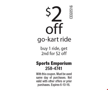 $2 off go-kart ride buy 1 ride, get 2nd for $2 off. With this coupon. Must be used same day of purchases. Not valid with other offers or prior purchases. Expires 6-10-16.