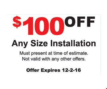 $100 Off Any Size Installation. Must present at time of estimate. Not valid with any other offers. Offer expires 12-2-16.