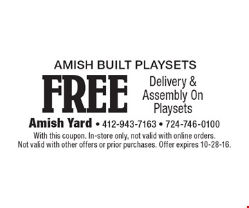 Amish Built playsets FREE Delivery & Assembly On Playsets. With this coupon. In-store only, not valid with online orders. Not valid with other offers or prior purchases. Offer expires 10-28-16.