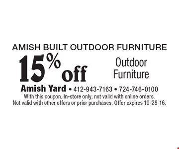 Amish Built Outdoor Furniture 15% off Outdoor Furniture. With this coupon. In-store only, not valid with online orders. Not valid with other offers or prior purchases. Offer expires 10-28-16.