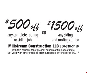 $1500 off any siding and roofing combo. $500 off any complete roofing or siding job. With this coupon. Must present coupon at time of estimate. Not valid with other offers or prior purchases. Offer expires 2/3/17.