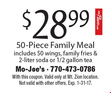 $28.99 50-Piece Family Meal – includes 50 wings, family fries & 2-liter soda or 1/2 gallon tea. With this coupon. Valid only at Mt. Zion location. Not valid with other offers. Exp. 1-31-17.